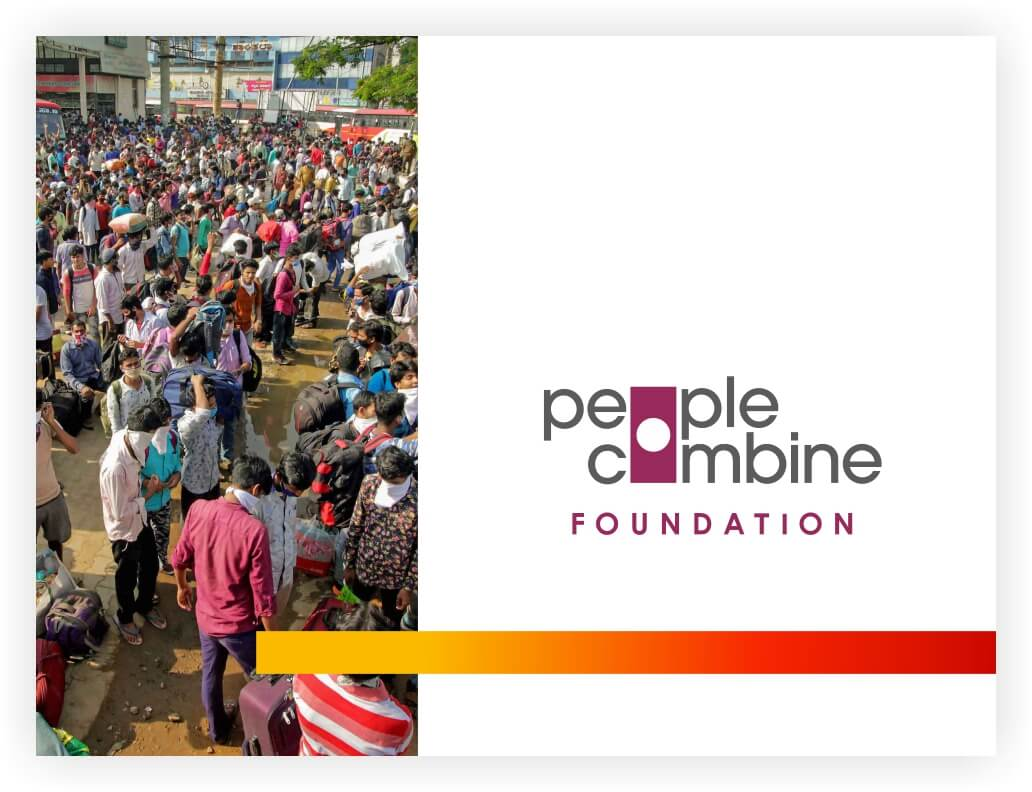 People Combine Foundation aimed at helping 1,000+ Migrant Worker families reach their homes during the largest country-wide lockdown in India.